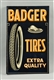"BADGER TIRES ""EXTRA QUALITY"" TIN FLANGE SIGN."